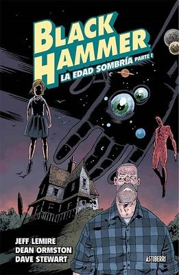 BLACK HAMMER 03. LA EDAD SOMBRIA. PARTE 1